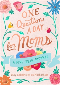 Aimee Chase: One Question a Day for Moms: Daily Reflections on Motherhood
