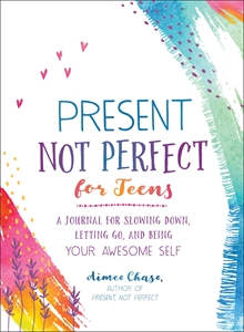 Aimee Chase: Present, Not Perfect for Teens