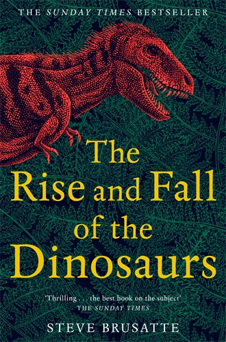 Steve Brusatte: The Rise and Fall of the Dinosaurs