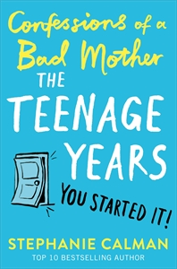 Stephanie Calman: Confessions of a Bad Mother: The Teenage Years