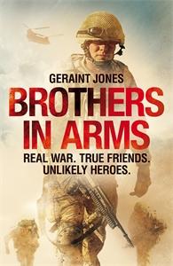 Geraint Jones: Brothers in Arms : Real War. True Friends. Unlikely Heroes.
