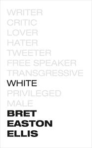 Bret Easton Ellis: White