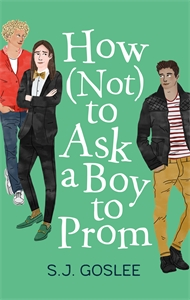 S. J. Goslee: How Not to Ask a Boy to Prom
