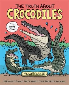 Maxwell Eaton III: The Truth About Crocodiles