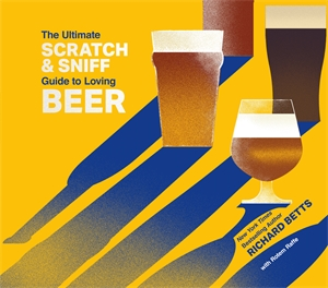 Richard Betts: The Ultimate Scratch & Sniff Guide to Loving Beer