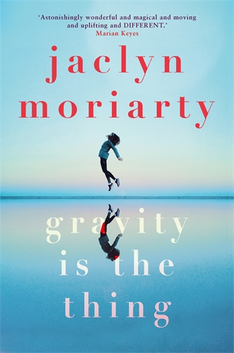 Jaclyn Moriarty: Gravity Is The Thing