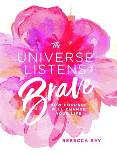 Rebecca Ray: The Universe Listens To Brave