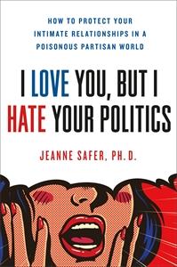 Jeanne Safer: I Love You, but I Hate Your Politics