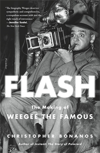 Christopher Bonanos: Flash: The Making of Weegee the Famous