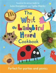 Julia Donaldson: The What the Ladybird Heard Cookbook