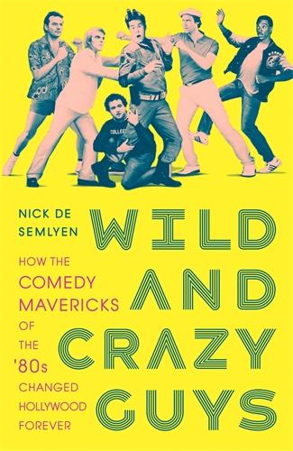 Nick de Semlyen: Wild and Crazy Guys