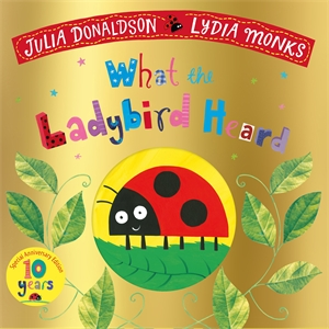 Julia Donaldson: What the Ladybird Heard 10th Anniversary Edition