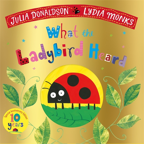 Julia Donaldson: What the Ladybird Heard 10th Anniversary Edition