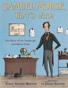 Tracy Nelson Maurer: Samuel Morse, That's Who!