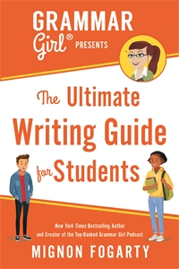 Mignon Fogarty: Grammar Girl Presents the Ultimate Writing Guide for Students