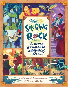 Nathaniel Lachenmeyer: The Singing Rock & Other Brand-New Fairy Tales
