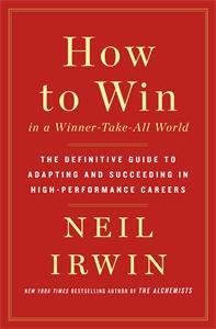 Neil Irwin: How to Win in a Winner-Take-All World
