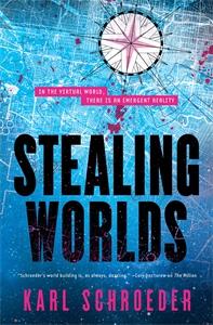 Karl Schroeder: Stealing Worlds
