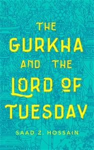 Saad Z. Hossain: The Gurkha and the Lord of Tuesday