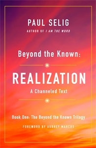 Paul Selig: Beyond the Known: Realization
