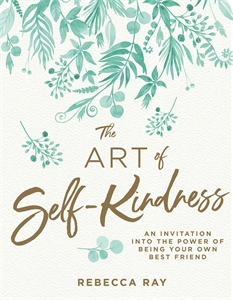 Rebecca Ray: The Art of Self-kindness