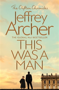 Jeffrey Archer: This Was a Man: The Clifton Chronicles 7