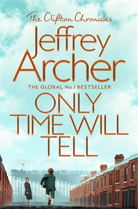 Jeffrey Archer: Only Time Will Tell: The Clifton Chronicles 1