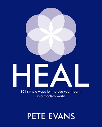 Pete Evans: Heal: 101 simple ways to improve your health in a modern world