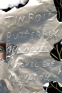 Rachel Eve Moulton: Tinfoil Butterfly