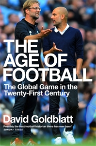 David Goldblatt: The Age of Football: The Global Game in the Twenty-first Century