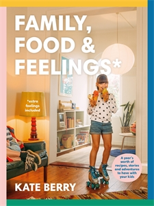 Kate Berry: Family, Food & Feelings