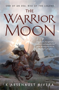 K Arsenault Rivera: The Warrior Moon