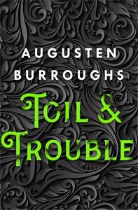 Augusten Burroughs: Toil & Trouble