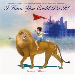 Nancy Tillman: I Knew You Could Do It!