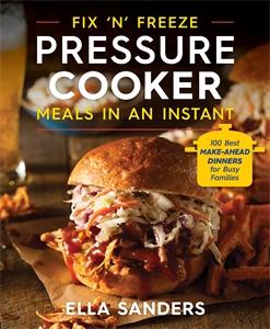 Ella Sanders: Fix 'n' Freeze Pressure Cooker Meals in an Instant
