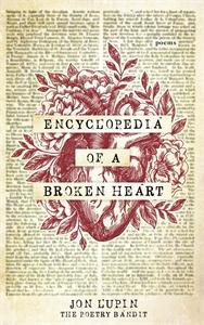 Jon Lupin The Poetry Bandit: Encyclopedia of a Broken Heart