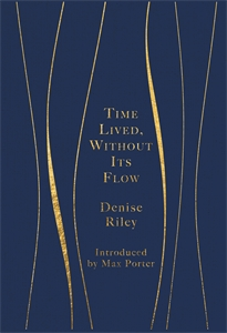 Denise Riley: Time Lived, Without Its Flow