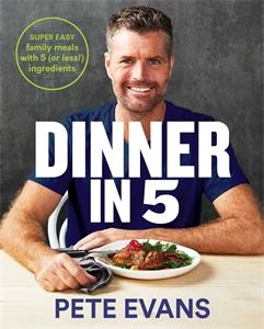 Pete Evans: Dinner in 5