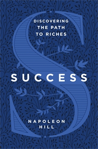 Napoleon Hill: Success: Discovering the Path to Riches