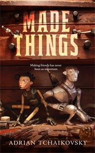 Adrian Tchaikovsky: Made Things
