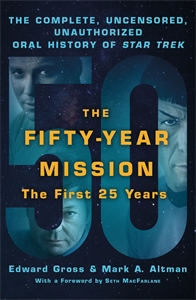 Mark A. Altman: The Fifty-Year Mission: The Complete, Uncensored, Unauthorized Oral History of Star Trek: The First 25 Years