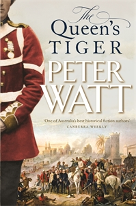 Peter Watt: The Queen's Tiger: Colonial Series Book 2