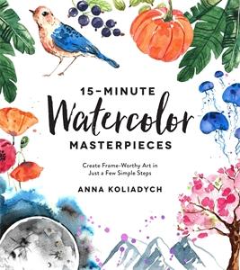 Anna Koliadych: 15-Minute Watercolor Masterpieces