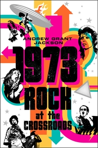 Andrew Grant Jackson: 1973: Rock at the Crossroads