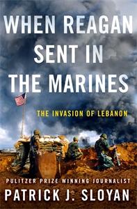 Patrick J. Sloyan: When Reagan Sent In the Marines