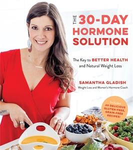 Samantha Gladish: The 30-Day Hormone Solution