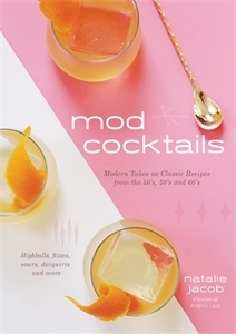 Natalie Jacob: Mod Cocktails
