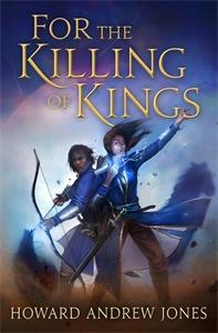 Howard Andrew Jones: For the Killing of Kings