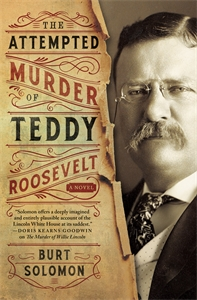 Burt Solomon: The Attempted Murder of Teddy Roosevelt