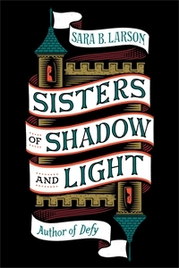 Sara B. Larson: Sisters of Shadow and Light